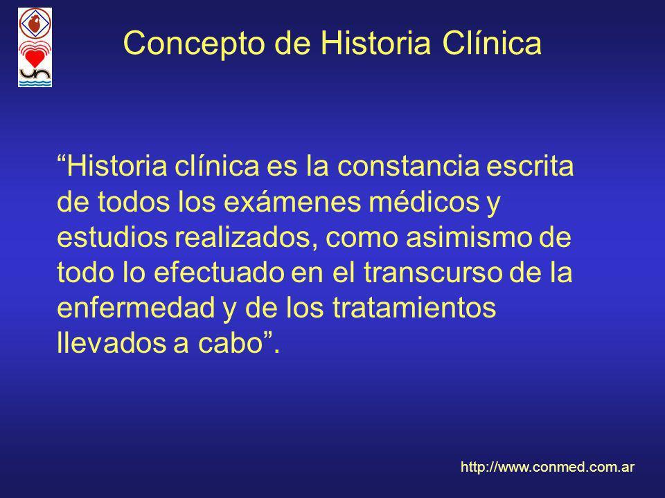 Concepto de Historia Clínica Historia clínica es la constancia escrita de todos los exámenes médicos y estudios realizados, como asimismo de todo lo efectuado en el transcurso de la enfermedad y de los tratamientos llevados a cabo.