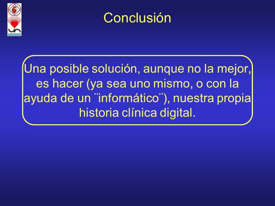 Conclusión Una posible solución, aunque no la mejor, es hacer (ya sea uno mismo, o con la ayuda de un ¨informático¨), nuestra propia historia clínica digital.