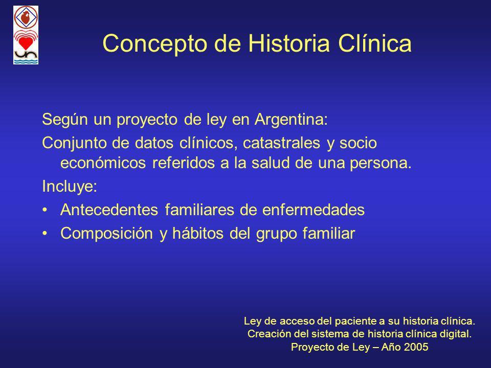 Según un proyecto de ley en Argentina: Conjunto de datos clínicos, catastrales y socio económicos referidos a la salud de una persona. Incluye: Antece