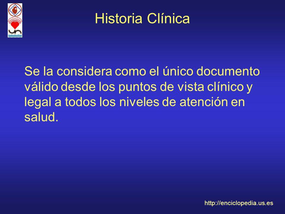 Historia Clínica Se la considera como el único documento válido desde los puntos de vista clínico y legal a todos los niveles de atención en salud. ht