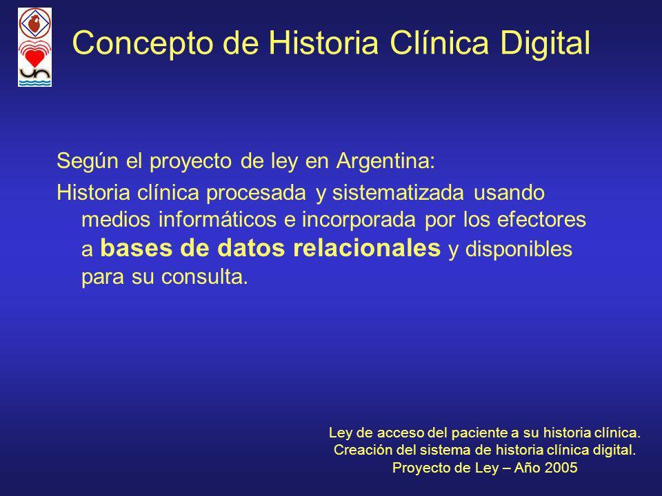 Según el proyecto de ley en Argentina: Historia clínica procesada y sistematizada usando medios informáticos e incorporada por los efectores a bases de datos relacionales y disponibles para su consulta.