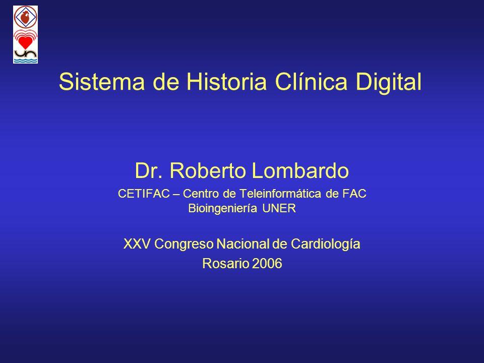 Sistema de Historia Clínica Digital Dr. Roberto Lombardo CETIFAC – Centro de Teleinformática de FAC Bioingeniería UNER XXV Congreso Nacional de Cardio