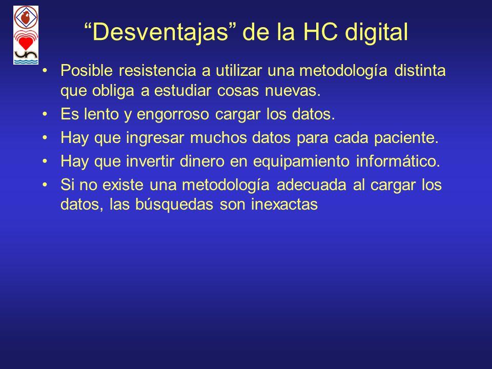 Desventajas de la HC digital Posible resistencia a utilizar una metodología distinta que obliga a estudiar cosas nuevas. Es lento y engorroso cargar l