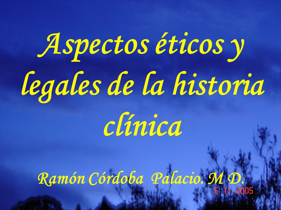 Aspectos éticos y legales de la historia clínica Ramón Córdoba Palacio. M D.