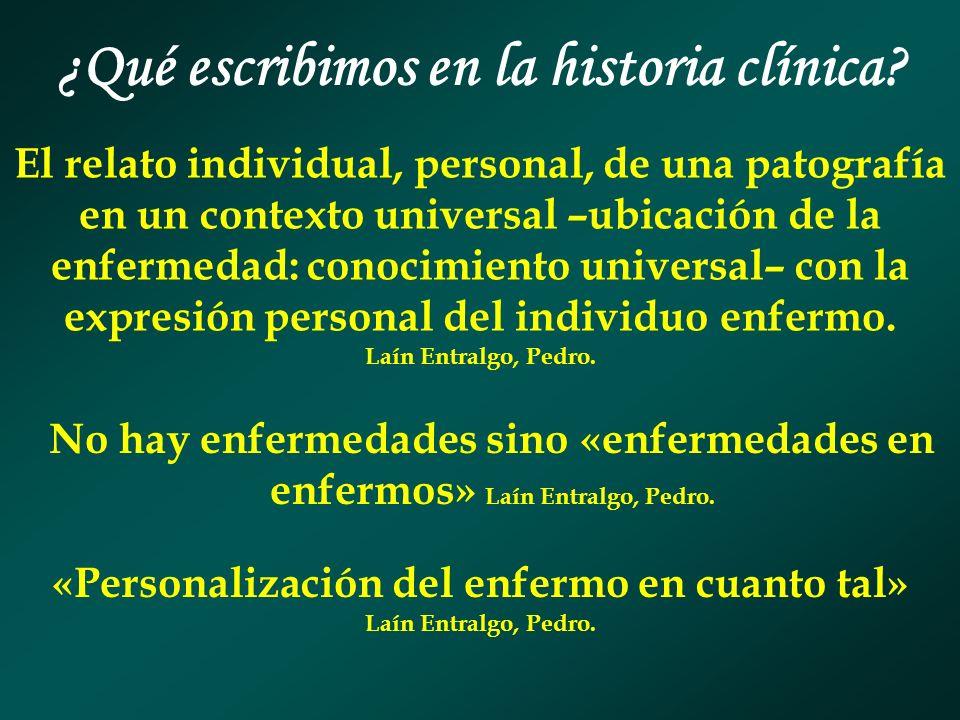 ¿Qué escribimos en la historia clínica? El relato individual, personal, de una patografía en un contexto universal –ubicación de la enfermedad: conoci