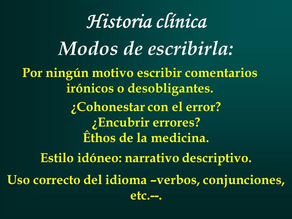 Historia clínica Modos de escribirla: Por ningún motivo escribir comentarios irónicos o desobligantes.