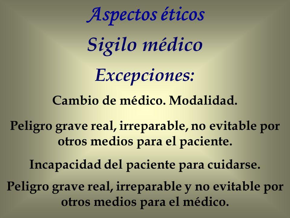 Aspectos éticos Sigilo médico Excepciones: Cambio de médico.