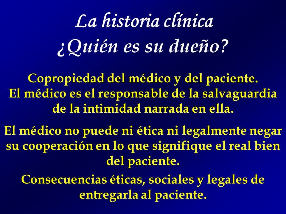 La historia clínica ¿Quién es su dueño? Copropiedad del médico y del paciente. El médico es el responsable de la salvaguardia de la intimidad narrada