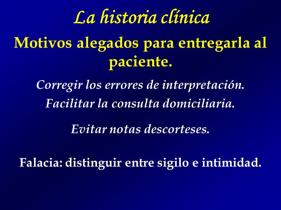 La historia clínica Motivos alegados para entregarla al paciente. Corregir los errores de interpretación. Facilitar la consulta domiciliaria. Evitar n