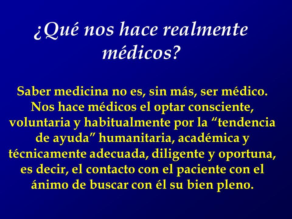 Saber medicina no es, sin más, ser médico. Nos hace médicos el optar consciente, voluntaria y habitualmente por la tendencia de ayuda humanitaria, aca