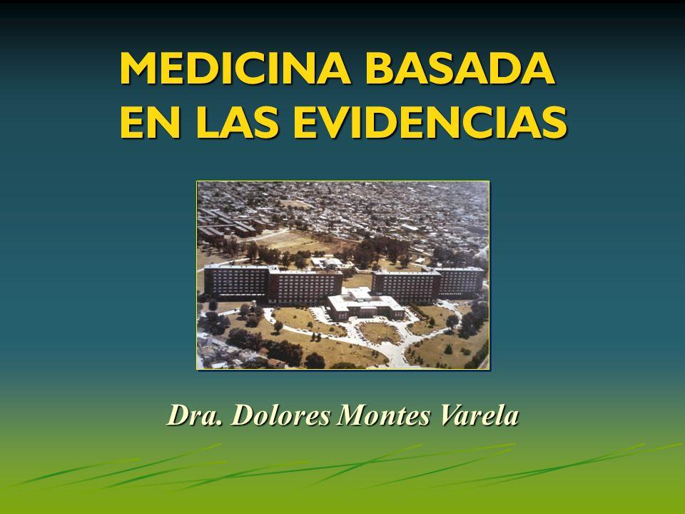 MEDICINA BASADA EN LAS EVIDENCIAS Dra. Dolores Montes Varela