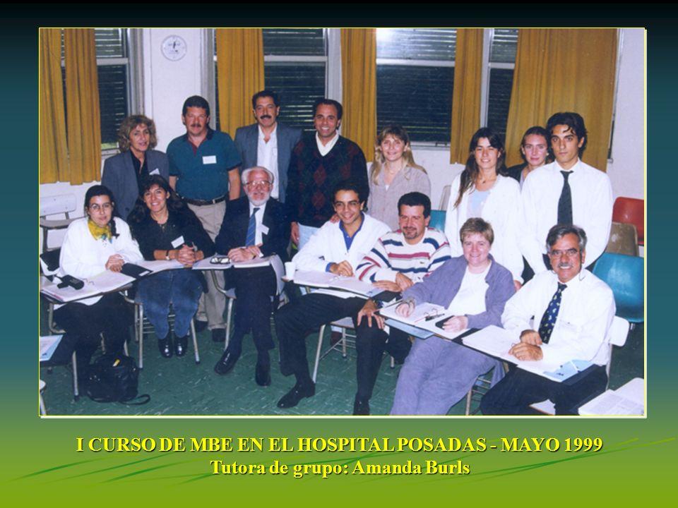 I CURSO DE MBE EN EL HOSPITAL POSADAS - MAYO 1999 Tutora de grupo: Amanda Burls