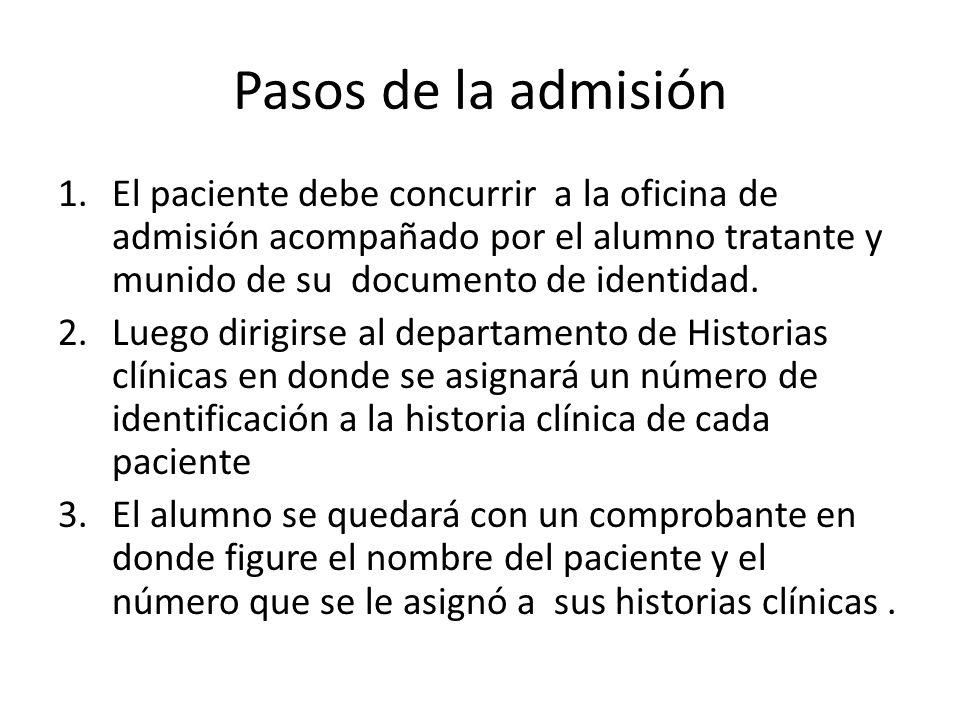 Pasos de la admisión 1.El paciente debe concurrir a la oficina de admisión acompañado por el alumno tratante y munido de su documento de identidad. 2.