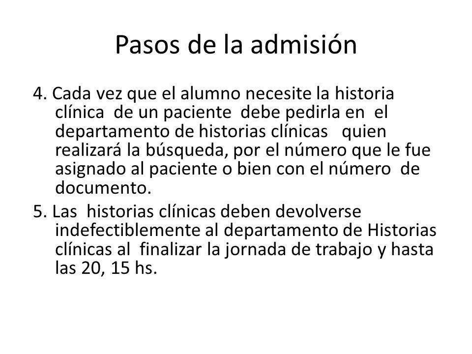 Pasos de la admisión 4. Cada vez que el alumno necesite la historia clínica de un paciente debe pedirla en el departamento de historias clínicas quien