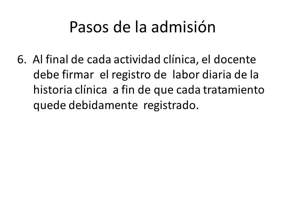 Pasos de la admisión 6. Al final de cada actividad clínica, el docente debe firmar el registro de labor diaria de la historia clínica a fin de que cad