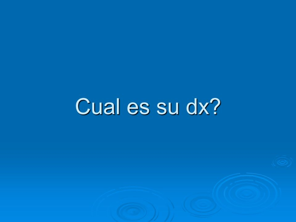 Cual es su dx?