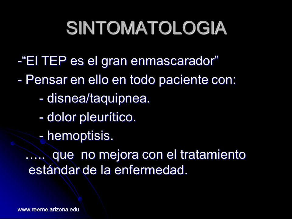SINTOMATOLOGIA -El TEP es el gran enmascarador - Pensar en ello en todo paciente con: - disnea/taquipnea. - disnea/taquipnea. - dolor pleurítico. - do