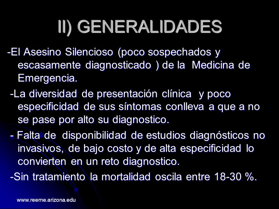 II) GENERALIDADES -El Asesino Silencioso (poco sospechados y escasamente diagnosticado ) de la Medicina de Emergencia. -La diversidad de presentación