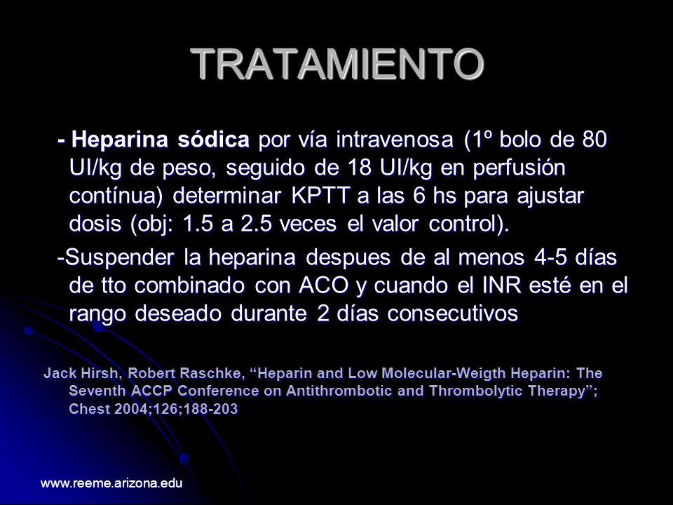 TRATAMIENTO - Heparina sódica por vía intravenosa (1º bolo de 80 UI/kg de peso, seguido de 18 UI/kg en perfusión contínua) determinar KPTT a las 6 hs
