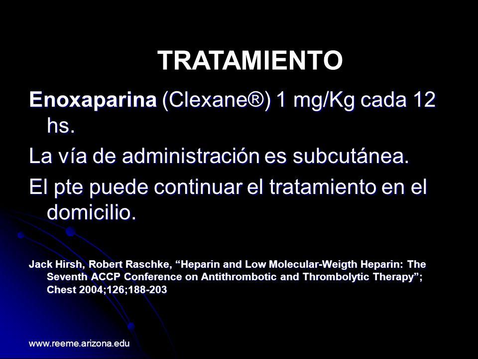 Enoxaparina (Clexane®) 1 mg/Kg cada 12 hs. La vía de administración es subcutánea. El pte puede continuar el tratamiento en el domicilio. Jack Hirsh,