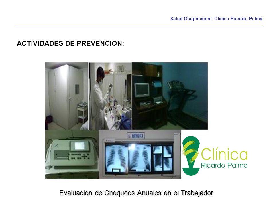 Salud Ocupacional: Clínica Ricardo Palma ACTIVIDADES DE PREVENCION: Evaluación de Chequeos Anuales en el Trabajador