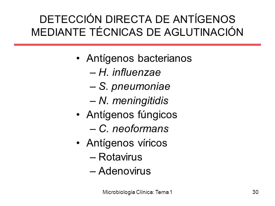 Microbiología Clínica: Tema 130 DETECCIÓN DIRECTA DE ANTÍGENOS MEDIANTE TÉCNICAS DE AGLUTINACIÓN Antígenos bacterianos –H. influenzae –S. pneumoniae –