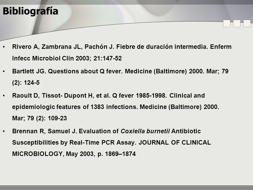 Bibliografía Rivero A, Zambrana JL, Pachón J. Fiebre de duración intermedia. Enferm Infecc Microbiol Clin 2003; 21:147-52 Bartlett JG. Questions about