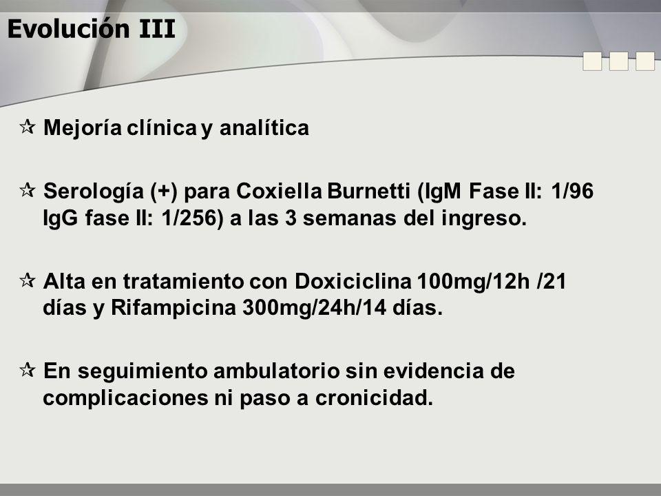 Evolución III Mejoría clínica y analítica Serología (+) para Coxiella Burnetti (IgM Fase II: 1/96 IgG fase II: 1/256) a las 3 semanas del ingreso. Alt