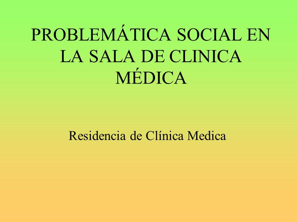 PROBLEMÁTICA SOCIAL EN LA SALA DE CLINICA MÉDICA Residencia de Clínica Medica