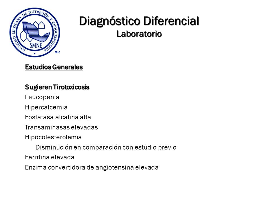 Diagnóstico Diferencial Laboratorio Estudios Generales Sugieren Tirotoxicosis Leucopenia Hipercalcemia Fosfatasa alcalina alta Transaminasas elevadas
