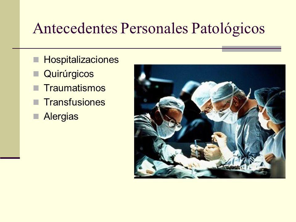Antecedentes Personales Patológicos Hospitalizaciones Quirúrgicos Traumatismos Transfusiones Alergias