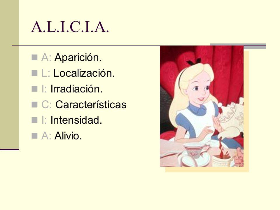 A.L.I.C.I.A.A: Aparición. L: Localización. I: Irradiación.