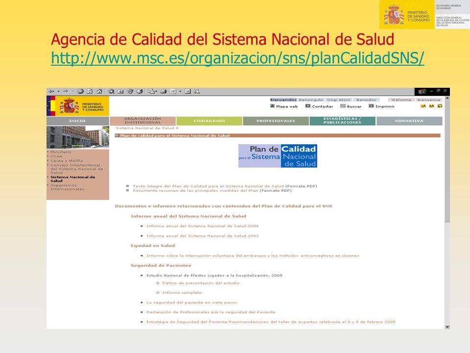 Agencia de Calidad del Sistema Nacional de Salud http://www.msc.es/organizacion/sns/planCalidadSNS/ http://www.msc.es/organizacion/sns/planCalidadSNS/