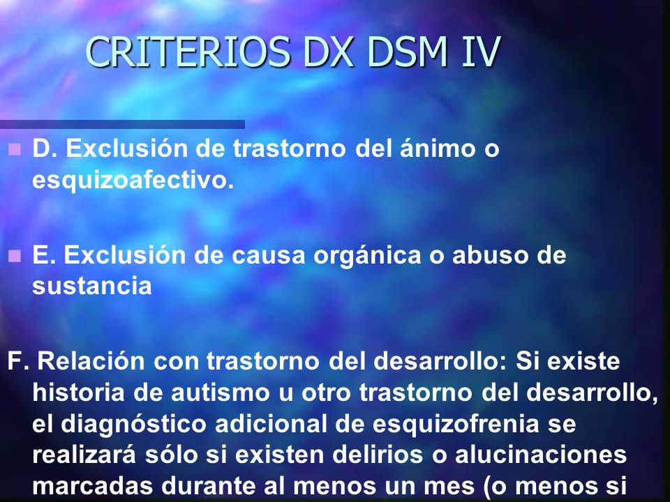 CRITERIOS DX DSM IV D.Exclusión de trastorno del ánimo o esquizoafectivo.