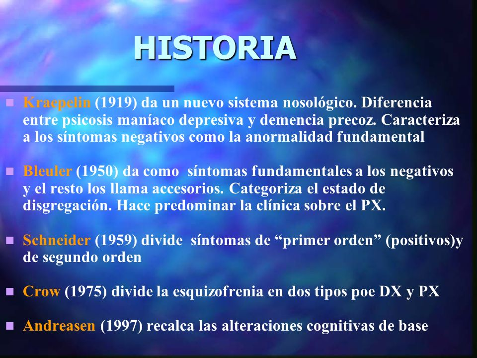 HISTORIA Kraepelin (1919) da un nuevo sistema nosológico.