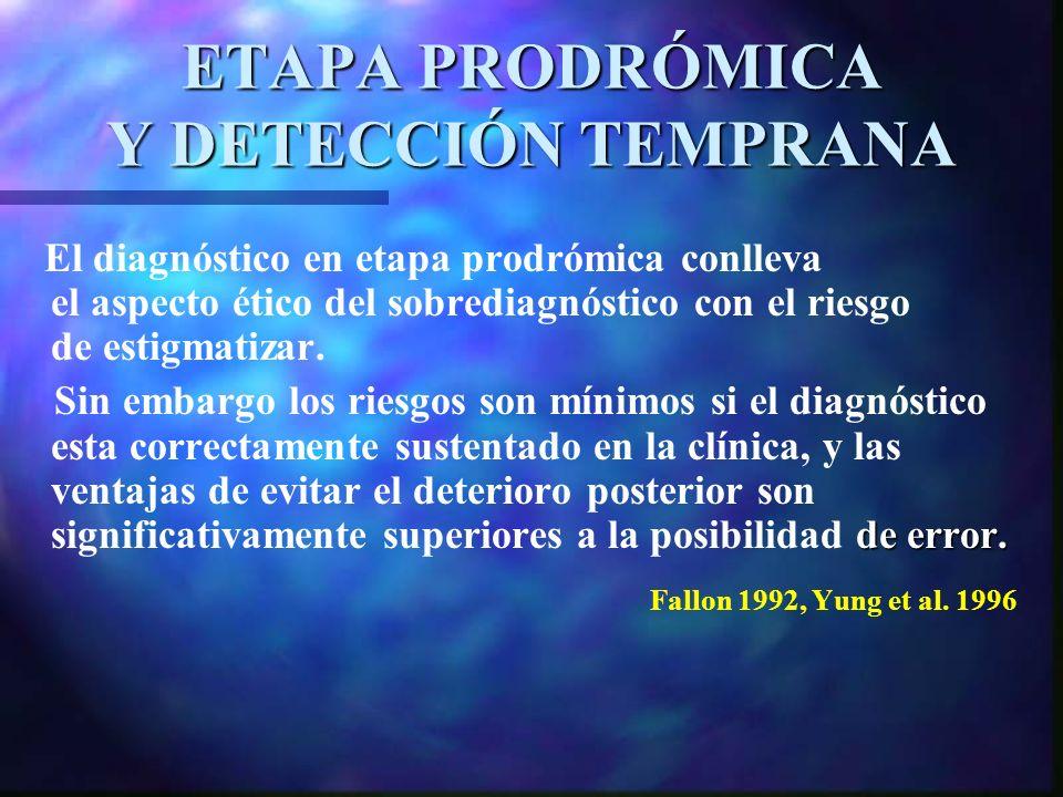 ETAPA PRODRÓMICA Y DETECCIÓN TEMPRANA El diagnóstico en etapa prodrómica conlleva el aspecto ético del sobrediagnóstico con el riesgo de estigmatizar.