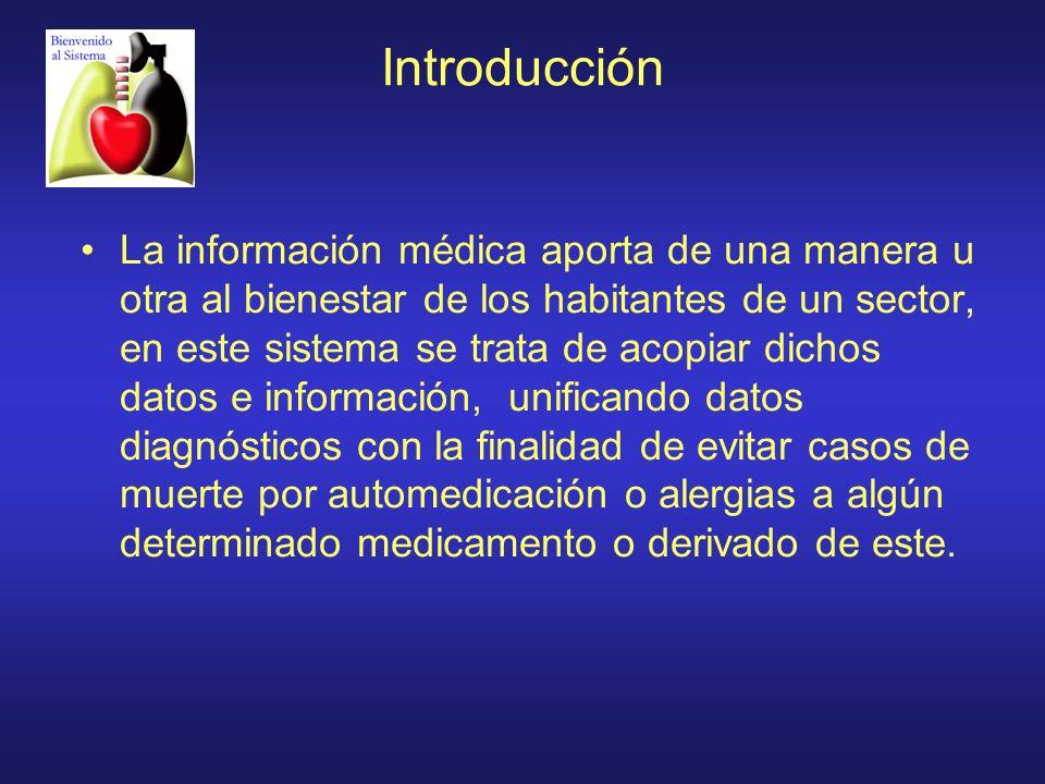 Introducción La información médica aporta de una manera u otra al bienestar de los habitantes de un sector, en este sistema se trata de acopiar dichos