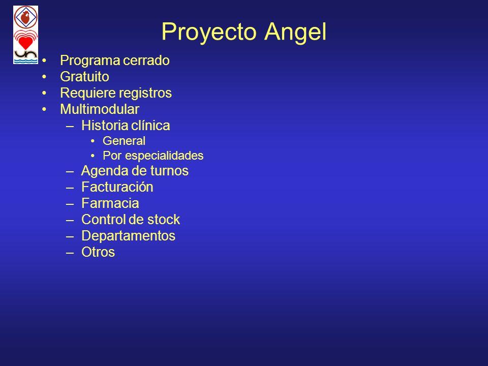 Proyecto Angel Programa cerrado Gratuito Requiere registros Multimodular –Historia clínica General Por especialidades –Agenda de turnos –Facturación –