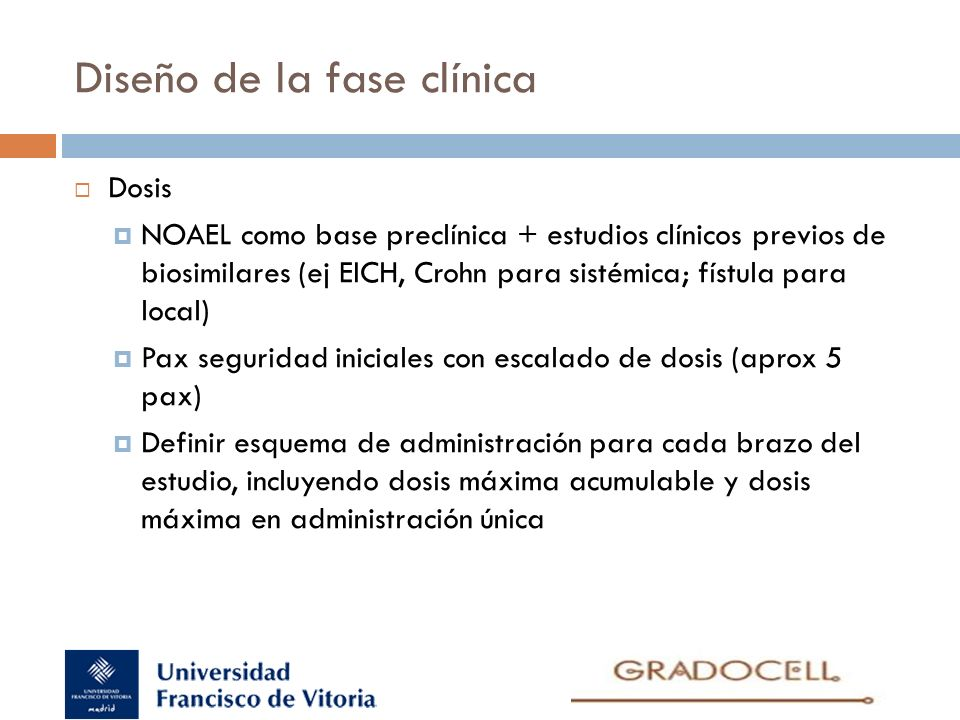 Diseño de la fase clínica Dosis NOAEL como base preclínica + estudios clínicos previos de biosimilares (ej EICH, Crohn para sistémica; fístula para lo