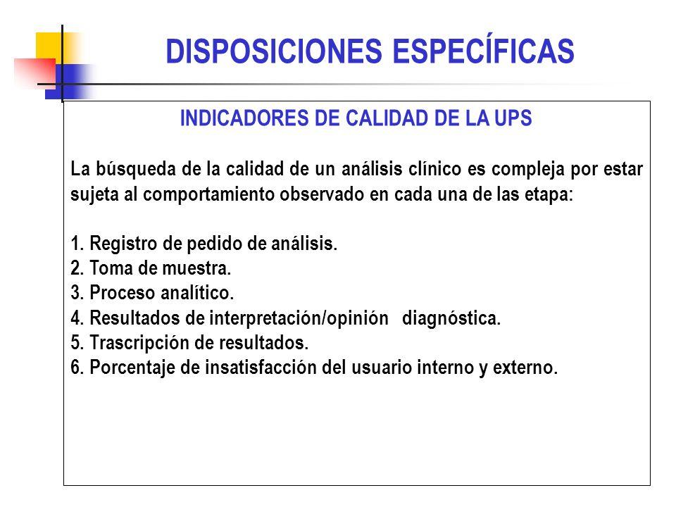 INDICADORES DE CALIDAD DE LA UPS La búsqueda de la calidad de un análisis clínico es compleja por estar sujeta al comportamiento observado en cada una de las etapa: 1.