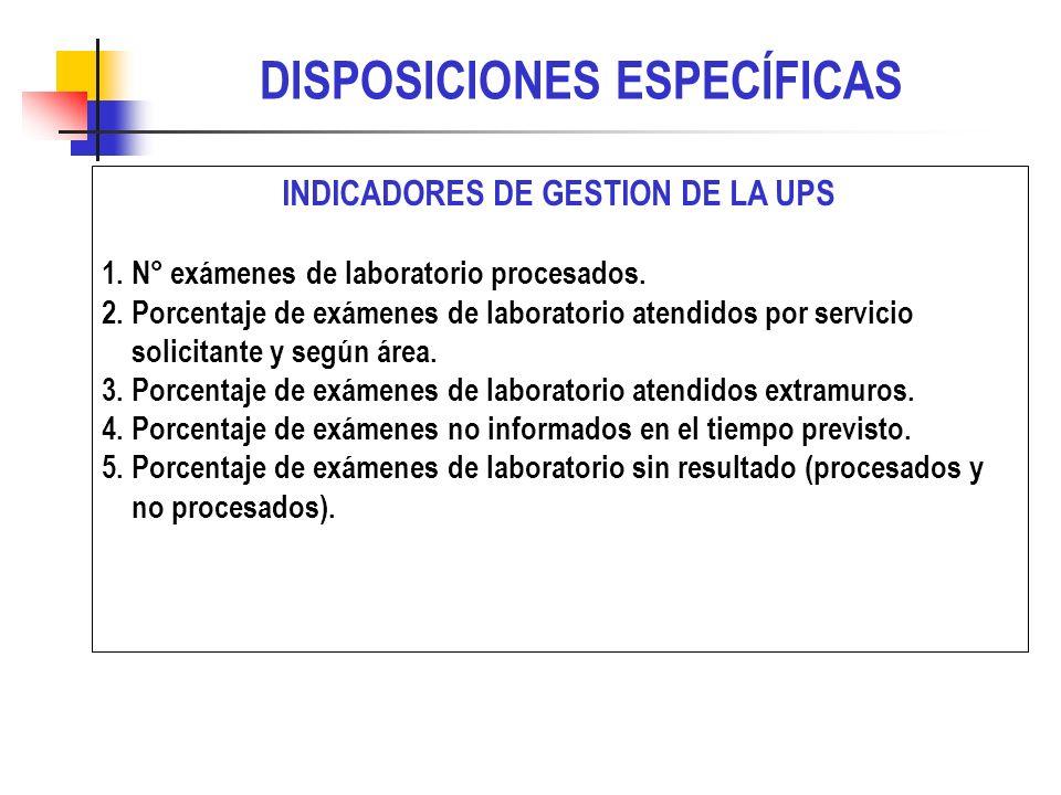 INDICADORES DE GESTION DE LA UPS 1. N° exámenes de laboratorio procesados. 2. Porcentaje de exámenes de laboratorio atendidos por servicio solicitante
