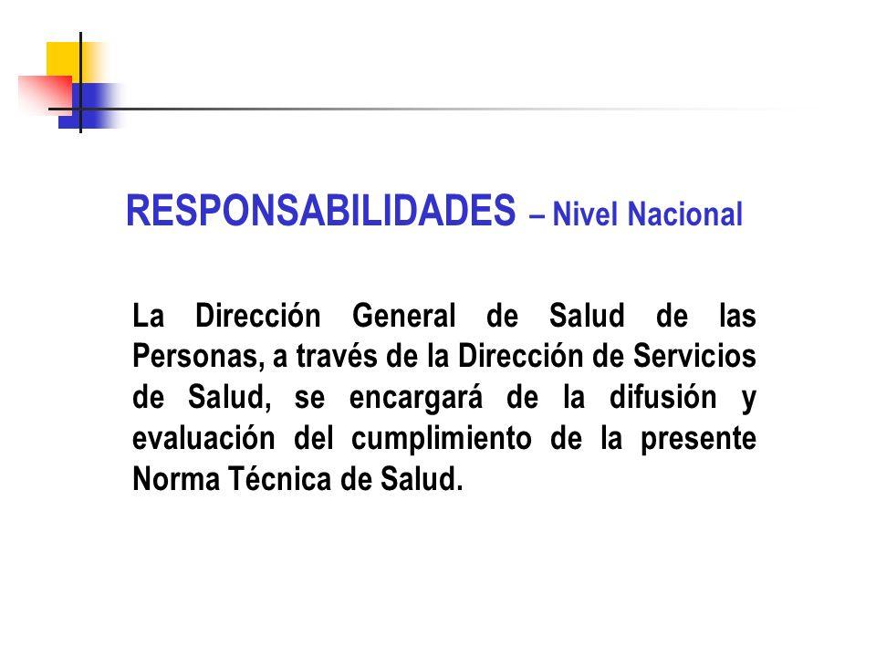 RESPONSABILIDADES – Nivel Nacional La Dirección General de Salud de las Personas, a través de la Dirección de Servicios de Salud, se encargará de la d