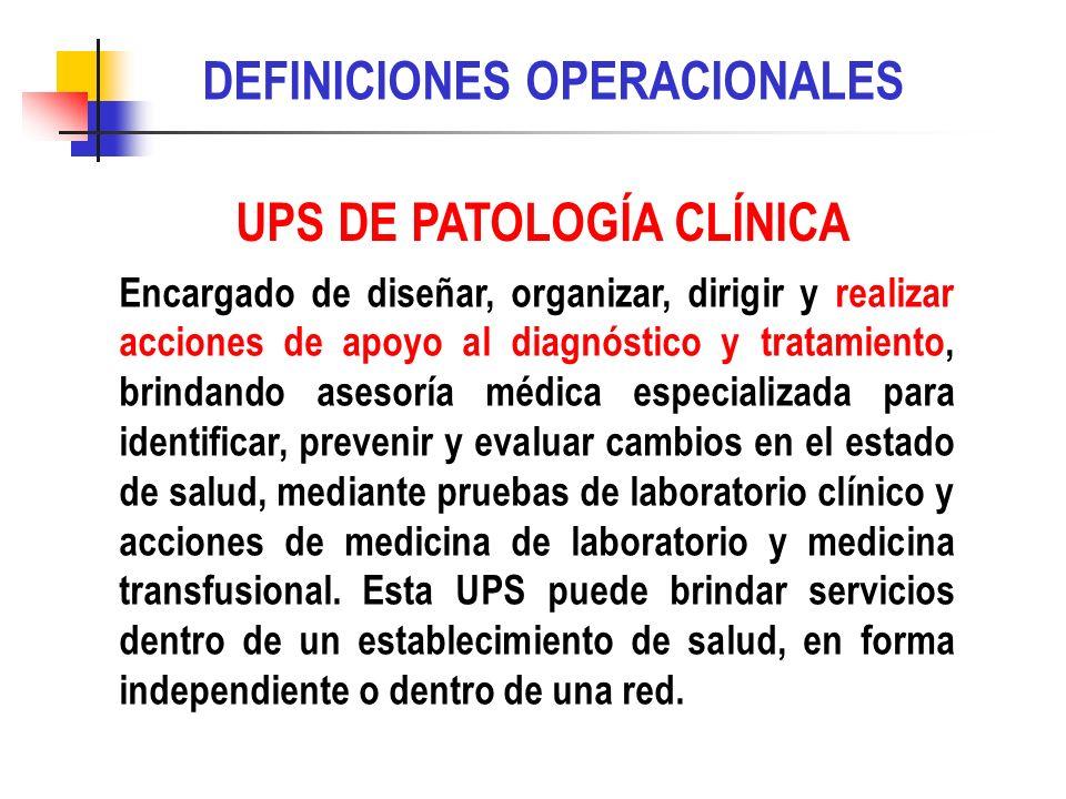 UPS DE PATOLOGÍA CLÍNICA Encargado de diseñar, organizar, dirigir y realizar acciones de apoyo al diagnóstico y tratamiento, brindando asesoría médica
