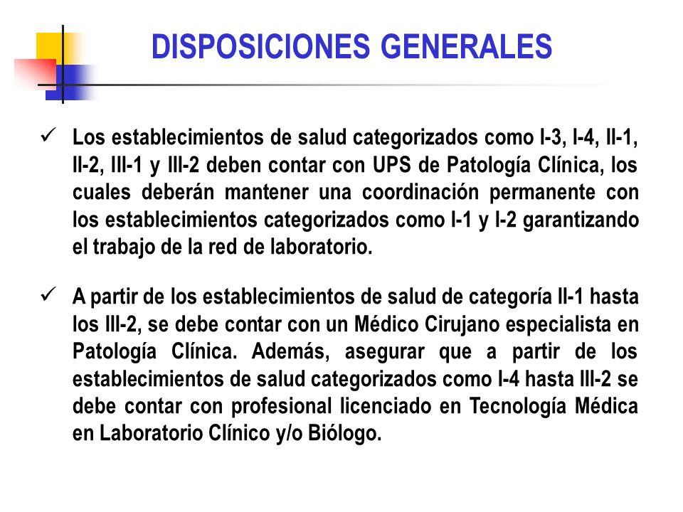 DISPOSICIONES GENERALES Los establecimientos de salud categorizados como I-3, I-4, II-1, II-2, III-1 y III-2 deben contar con UPS de Patología Clínica