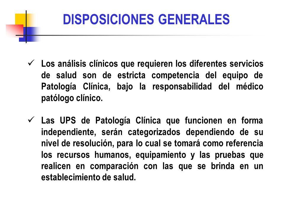 DISPOSICIONES GENERALES Los análisis clínicos que requieren los diferentes servicios de salud son de estricta competencia del equipo de Patología Clínica, bajo la responsabilidad del médico patólogo clínico.