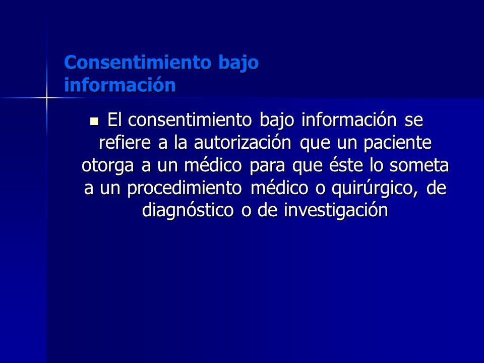 Consentimiento bajo información El consentimiento bajo información se refiere a la autorización que un paciente otorga a un médico para que éste lo so
