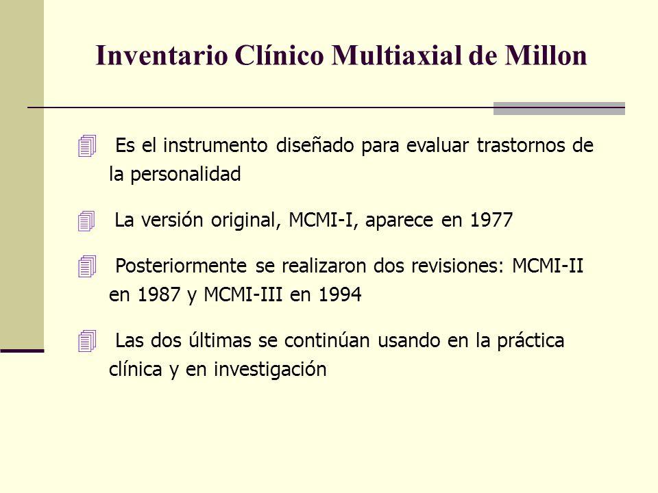 Inventario Clínico Multiaxial de Millon 4 Es el instrumento diseñado para evaluar trastornos de la personalidad 4 La versión original, MCMI-I, aparece en 1977 4 Posteriormente se realizaron dos revisiones: MCMI-II en 1987 y MCMI-III en 1994 4 Las dos últimas se continúan usando en la práctica clínica y en investigación
