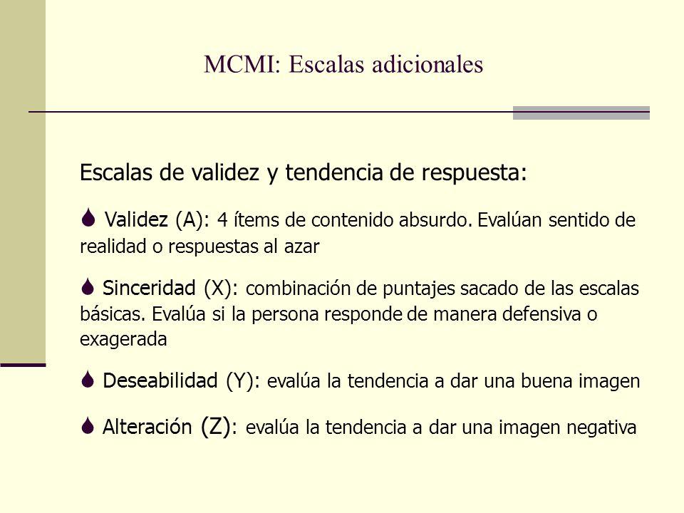 MCMI: Escalas adicionales Escalas de validez y tendencia de respuesta: S Validez (A): 4 ítems de contenido absurdo.