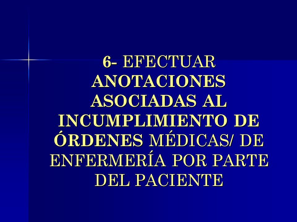 6- EFECTUAR ANOTACIONES ASOCIADAS AL INCUMPLIMIENTO DE ÓRDENES MÉDICAS/ DE ENFERMERÍA POR PARTE DEL PACIENTE