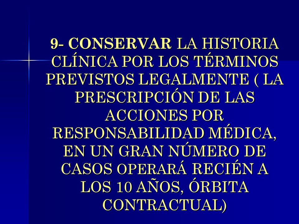 9- CONSERVAR LA HISTORIA CLÍNICA POR LOS TÉRMINOS PREVISTOS LEGALMENTE ( LA PRESCRIPCIÓN DE LAS ACCIONES POR RESPONSABILIDAD MÉDICA, EN UN GRAN NÚMERO